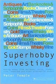 Superhobby Investing: Making Money from Antiques, Coins, Stamps, Wine, Woodland and Other Alternative Assets