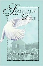 Sometimes There's a Dove by Cynthia Ward