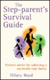The Step-Parent's Survival Guide: Positive Advice for Achieving a Successful Step-Family