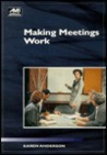 Making Meetings Work: How to Plan and Conduct Effective Meetings