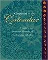 Companion to the Calendar: A Guide to the Saints and Mysteries of the Christian Calendar