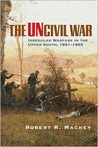 The Uncivil War: Irregular Warfare in the Upper South, 1861-1865