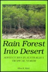 Rain Forest Into Desert: Adventures in Australia's Tropical North