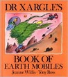 Dr Xargle's Book of Earth Mobiles by Jeanne Willis