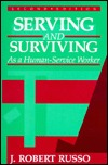 Serving and Surviving as a Human-Service Worker by J. Robert Russo
