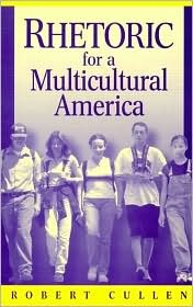 Rhetoric for a Multicultural America - Robert Cullen