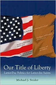 Our Title of Liberty: Latter-Day Politics for Latter-Day Saints