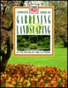 Times Life Books Complete Guide to Gardening and Landscaping