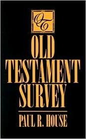 Old Testament Survey by Paul R. House