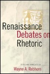 Renaissance Debates on Rhetoric by Wayne A. Rebhorn