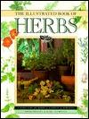 The Illustrated Book of Herbs: A Directory of Herbs, Gardens, Remedies, Aromatherapy and Home Cosmetics
