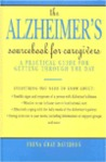 The Alzheimer's Sourcebook for Caregivers: A Practical Guide for Getting Through the Day