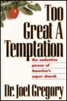 Too Great a Temptation: The Seductive Power of America's Super Church