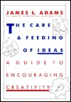 The Care and Feeding of Ideas by James L. Adams