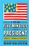 If You Had Five Minutes with the President: 5 Minutes, 55+ Personalities, 1 President