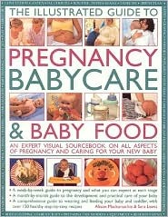 The Illustrated Guide to Pregnancy, Babycare & Baby Food: An Expert Visual Sourcebook on All Aspects of Pregnancy and Caring for Your New Baby