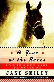 A Year at the Races: Reflections on Horses, Humans, Love, Money, and Luck