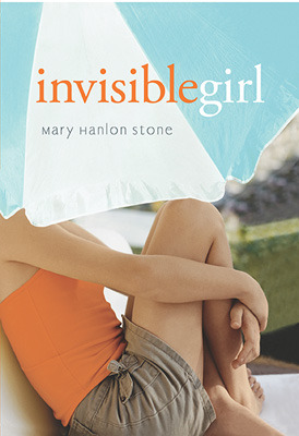Invisible Girl by Mary Hanlon Stone