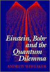 Einstein, Bohr, and the Quantum Dilemma