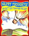 Happy Thoughts: To Get You Through the Day