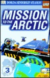 Mission to the Arctic (DK LEGO Readers: Level 3: Reading Alone)
