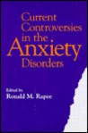 Current Controversies in the Anxiety Disorders