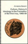 Culture, History, and Ideology in the Formation of Ba'thist Iraq, 1968-89