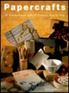 Papercrafts: 50 Extraordinary Gifts and Projects, Step by Step