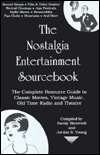 The Nostalgia Entertainment Sourcebook: The Complete Resource Guide to Classic Movies, Vintage Music, Old-Time Radio and Theatre