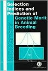 Selection Indices and Prediction of Genetic Merit in Animal Breeding