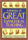 Heritage of Great Evangelical Teaching: The Best of Classic Theological and Devotional Writings from Some of History's Greatest Evangelical Leaders