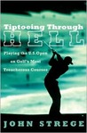 Tiptoeing Through Hell: Playing the U.S. Open on Golf's Most Treacherous Courses