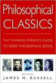Philosophical Classics: The Thinking Persons Guide to Great Philosophical Books