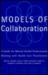 Models Of Collaboration: A Guide For Mental Health Professionals Working With Health Care Practitioners