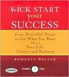 Kick Start Your Success: Four Powerful Steps to Get What You Want Out of Your Life, Career, and Business