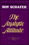 The Analytic Attitude by Roy Schafer