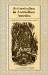 Antirevialism in Antebellum America: A Collection of Religious Voices