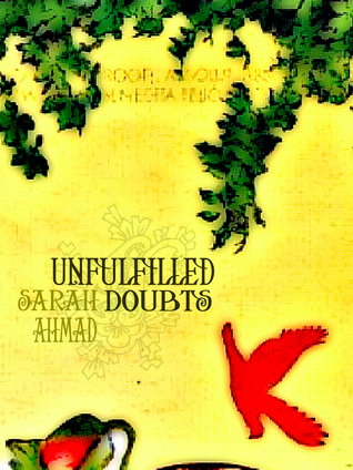 Unfulfilled Doubts by Sarah Ahmad