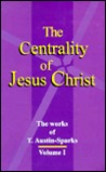 The Centrality of Jesus Christ (Works of T. Austin-Sparks) Volume One