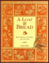 A Loaf of Bread: Bread in History, in the Kitchen, and on the Table