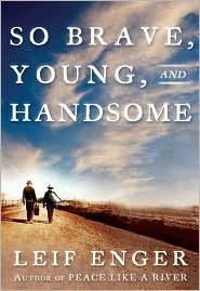 So Brave, Young and Handsome by Leif Enger