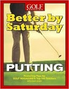Better by Saturday: Putting