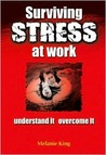 Surviving Stress at Work: Understand It, Overcome It