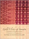 Gold Cloths of Sumatra: Indonesia's Songkets from Ceremony to Commodity
