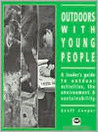 Outdoors with Young People: A Leader's Guide to Outdoor Activities, the Environment and Sustainability