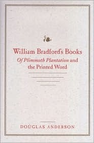 William Bradford's Books: Of Plimmoth Plantation and the Printed Word