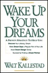 Wake Up Your Dreams: A Prove Strategy to Help You: Discover Your Lifelong Dream, Make Dream Days a Regular Part of Your Life, Avoid Dream D