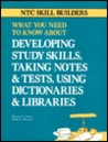 What You Need to Know About Developing Study Skills, Taking Notes and Tests, Using Dictionaries and Libraries (What You Need to Know About...)