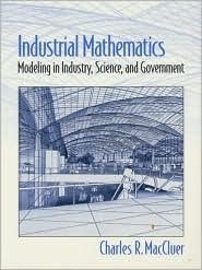Industrial Mathematics: Modeling in Industry, Science and Government