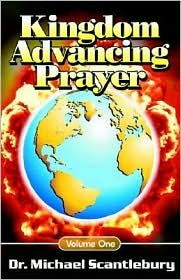 Kingdom Advancing Prayer Volume One